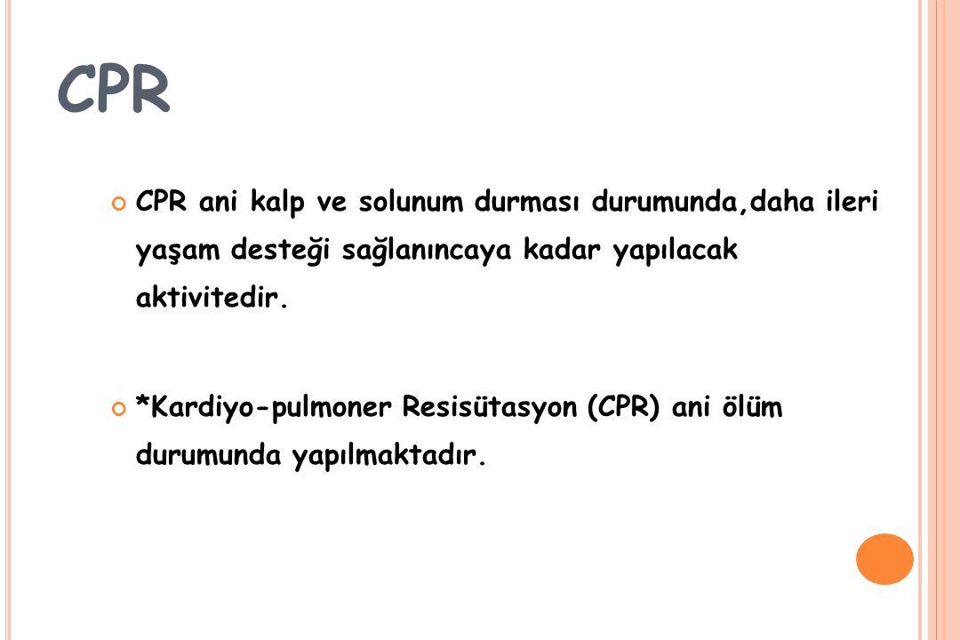 CPR CPR ani kalp ve solunum durması durumunda,daha ileri yaşam desteği sağlanıncaya kadar yapılacak aktivitedir.