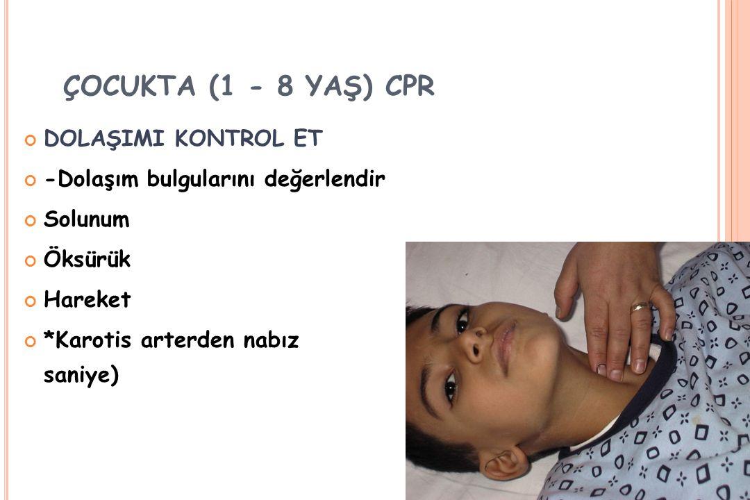 ÇOCUKTA (1 - 8 YAŞ) CPR DOLAŞIMI KONTROL ET