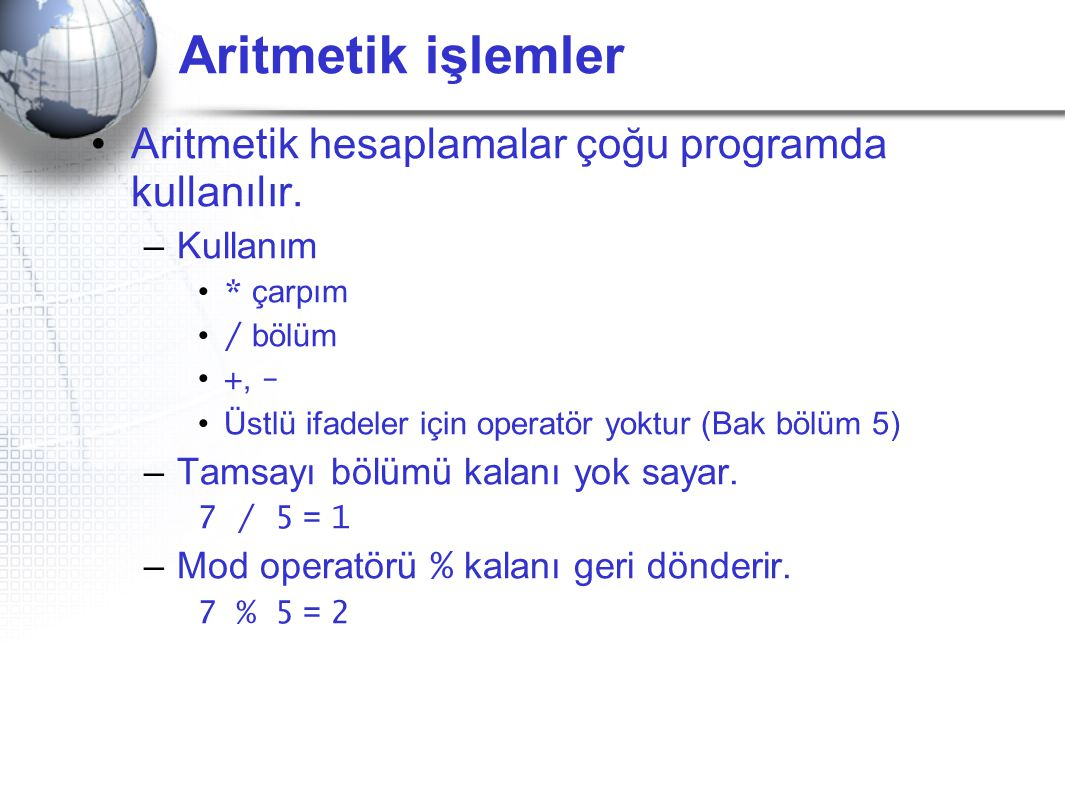 Aritmetik işlemler Aritmetik hesaplamalar çoğu programda kullanılır.
