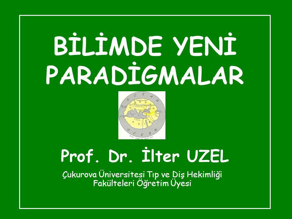 BİLİMDE YENİ PARADİGMALAR Prof. Dr. İlter UZEL