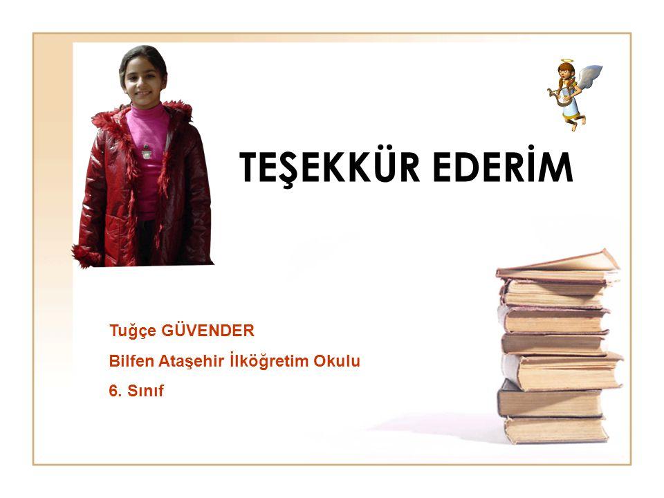 TEŞEKKÜR EDERİM Tuğçe GÜVENDER Bilfen Ataşehir İlköğretim Okulu