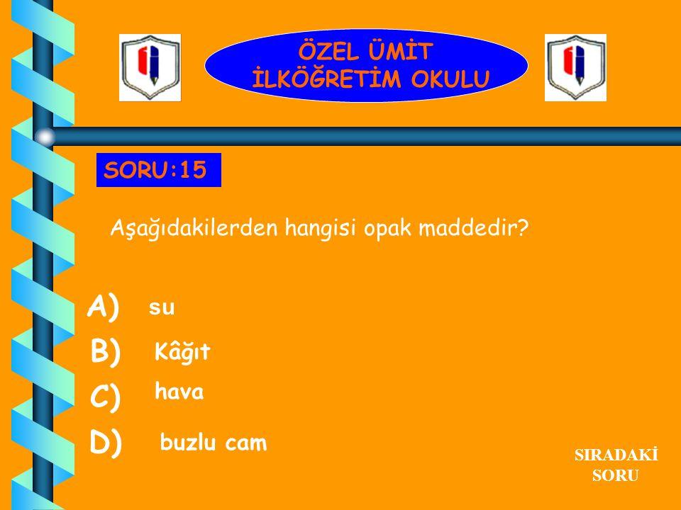 A) B) C) D) ÖZEL ÜMİT İLKÖĞRETİM OKULU SORU:15