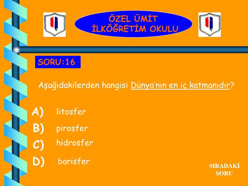 A) B) C) D) ÖZEL ÜMİT İLKÖĞRETİM OKULU SORU:16