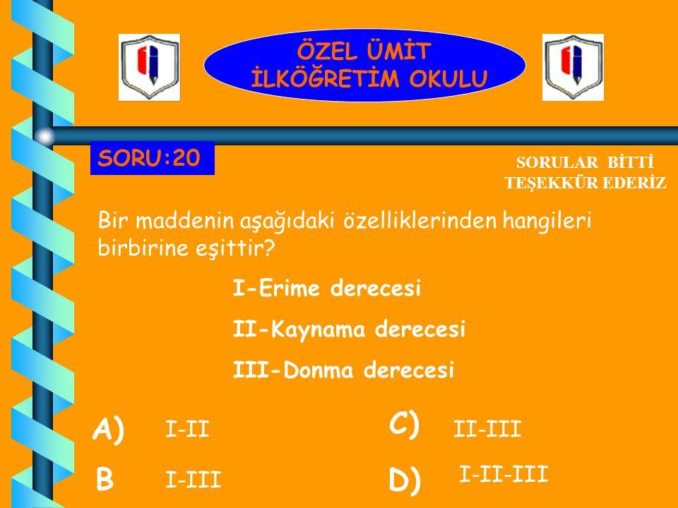C) A) B D) ÖZEL ÜMİT İLKÖĞRETİM OKULU SORU:20