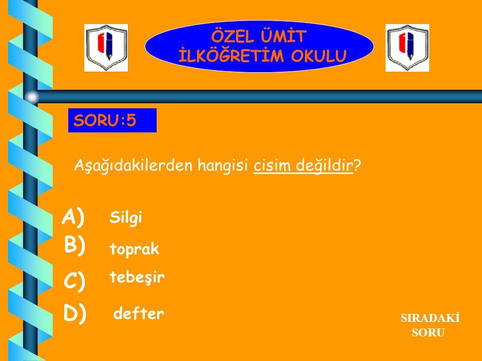 A) B) C) D) ÖZEL ÜMİT İLKÖĞRETİM OKULU SORU:5