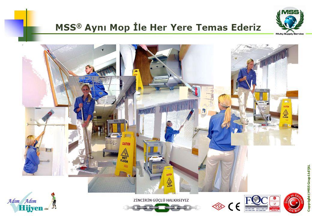 MSS® Aynı Mop İle Her Yere Temas Ederiz Copyright©MSS Grup Ltd Şti.