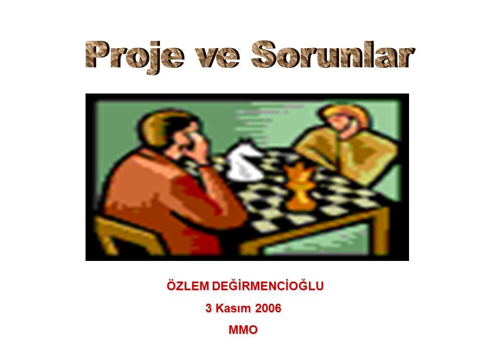 Proje ve Sorunlar ÖZLEM DEĞİRMENCİOĞLU 3 Kasım 2006 MMO