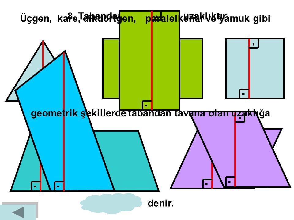 8. Tabandan tepeye olan uzaklıktır. Üçgen, kare, dikdörtgen,