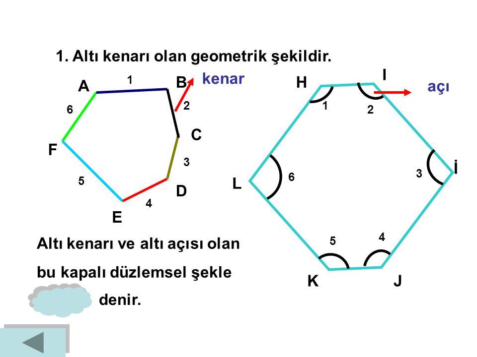1. Altı kenarı olan geometrik şekildir. I kenar B H A açı