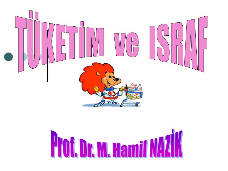 TÜKETİM ve ISRAF Prof. Dr. M. Hamil NAZİK