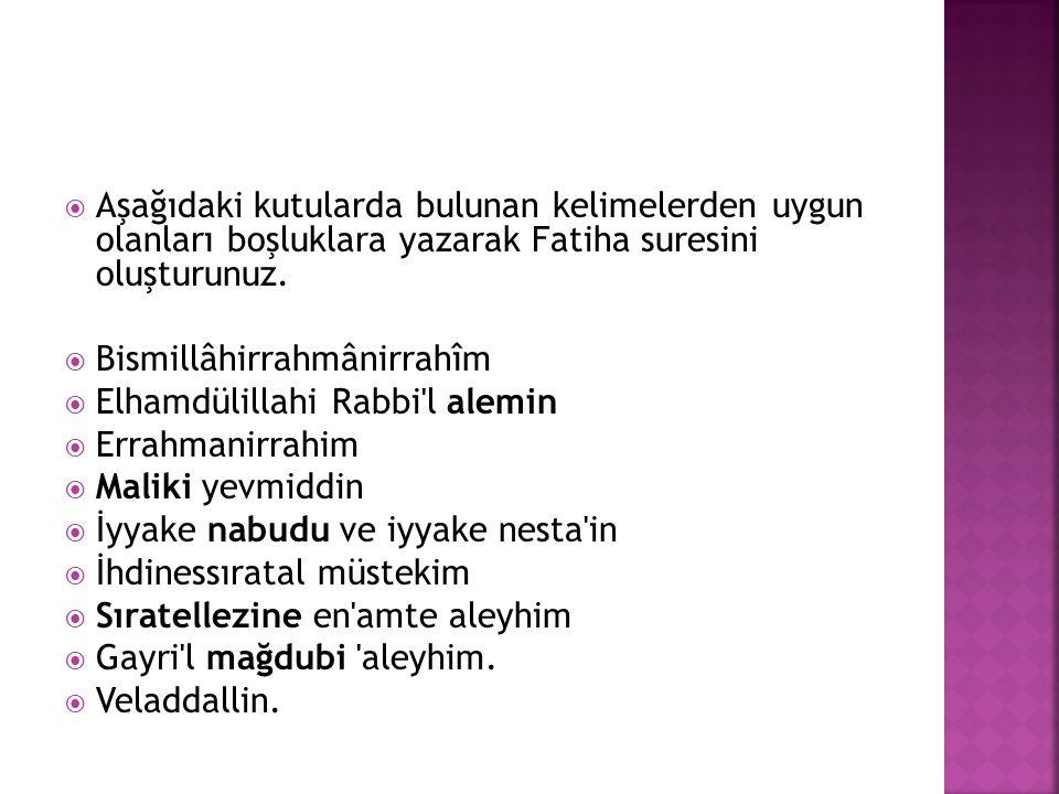 Aşağıdaki kutularda bulunan kelimelerden uygun olanları boşluklara yazarak Fatiha suresini oluşturunuz.