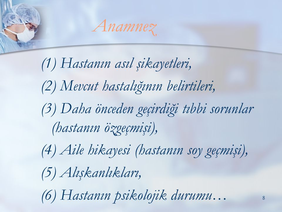 Anamnez (1) Hastanın asıl şikayetleri,