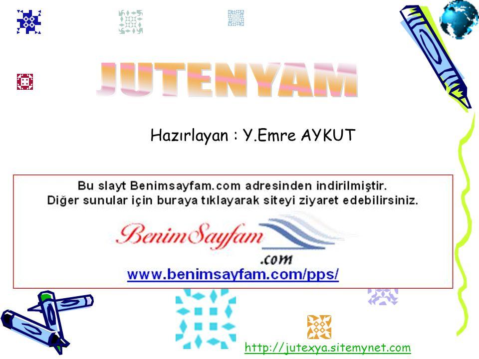 JUTENYAM Hazırlayan : Y.Emre AYKUT http://jutexya.sitemynet.com