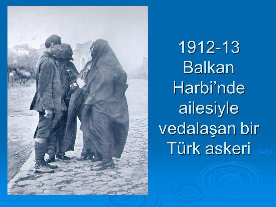 1912-13 Balkan Harbi'nde ailesiyle vedalaşan bir Türk askeri