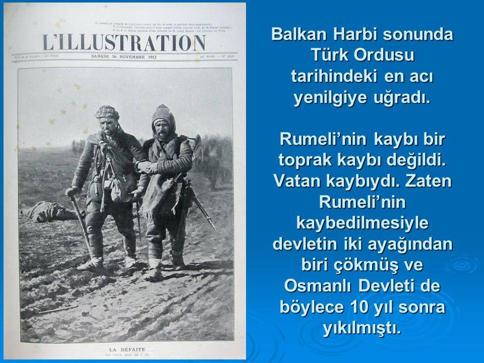 Balkan Harbi sonunda Türk Ordusu tarihindeki en acı yenilgiye uğradı