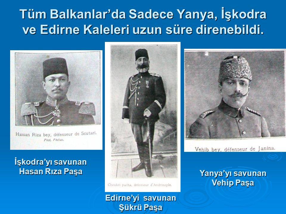 Tüm Balkanlar'da Sadece Yanya, İşkodra ve Edirne Kaleleri uzun süre direnebildi.