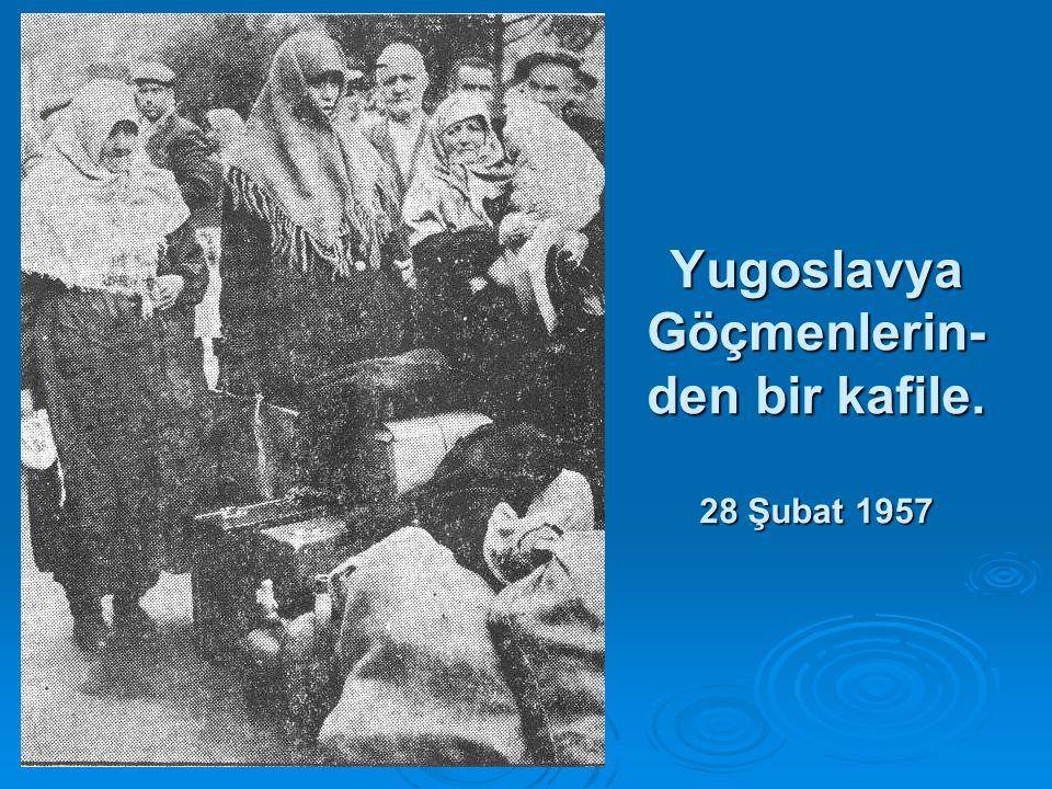 Yugoslavya Göçmenlerin-den bir kafile. 28 Şubat 1957