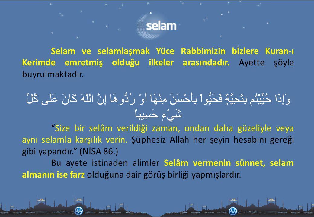 Selam ve selamlaşmak Yüce Rabbimizin bizlere Kuran-ı Kerimde emretmiş olduğu ilkeler arasındadır. Ayette şöyle buyrulmaktadır.