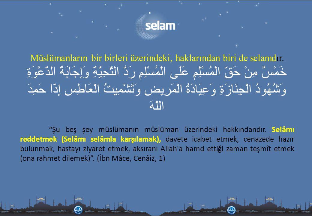 Müslümanların bir birleri üzerindeki, haklarından biri de selamdır.