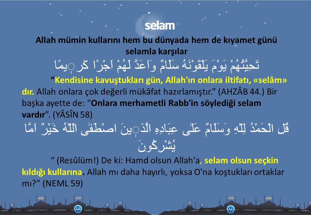 Allah mümin kullarını hem bu dünyada hem de kıyamet günü selamla karşılar