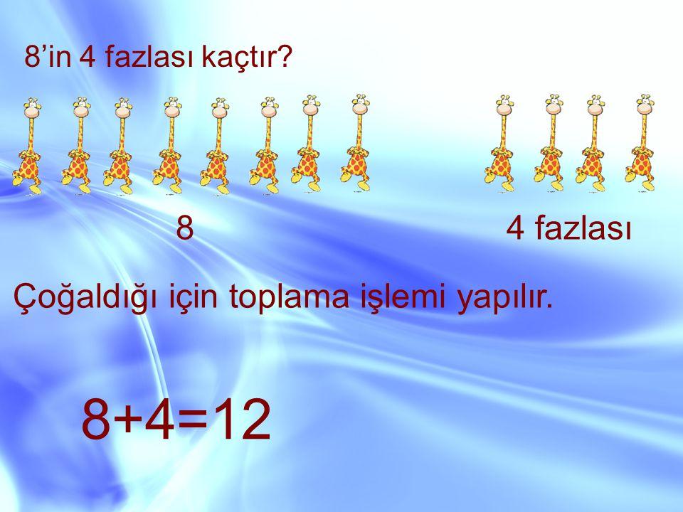 8+4=12 8 4 fazlası Çoğaldığı için toplama işlemi yapılır.