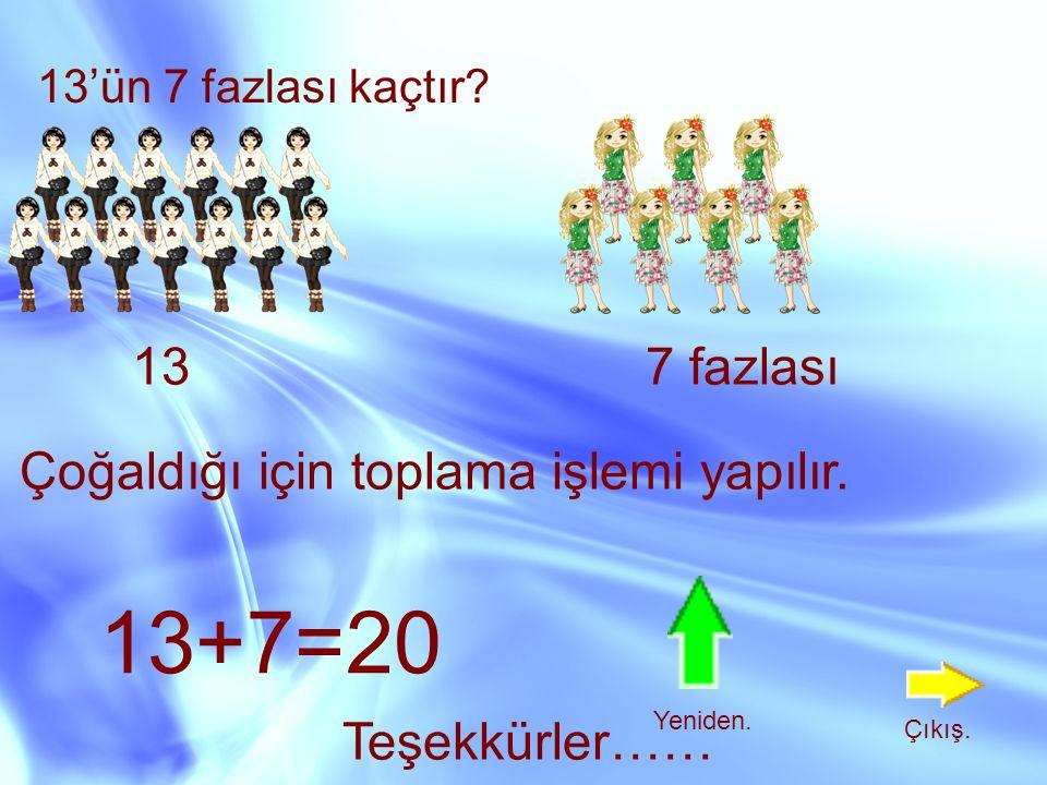 13+7=20 13 7 fazlası Çoğaldığı için toplama işlemi yapılır.