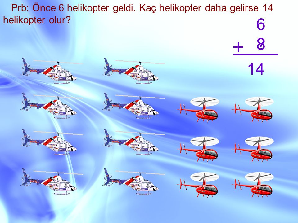 Prb: Önce 6 helikopter geldi
