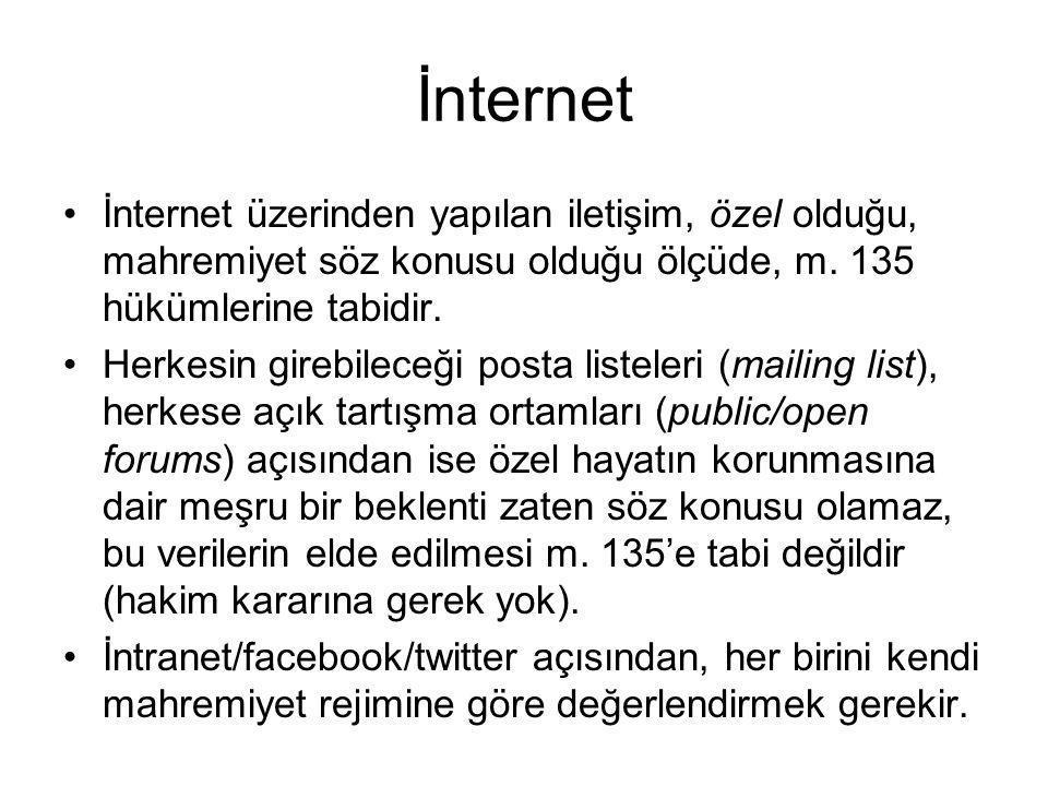 İnternet İnternet üzerinden yapılan iletişim, özel olduğu, mahremiyet söz konusu olduğu ölçüde, m. 135 hükümlerine tabidir.
