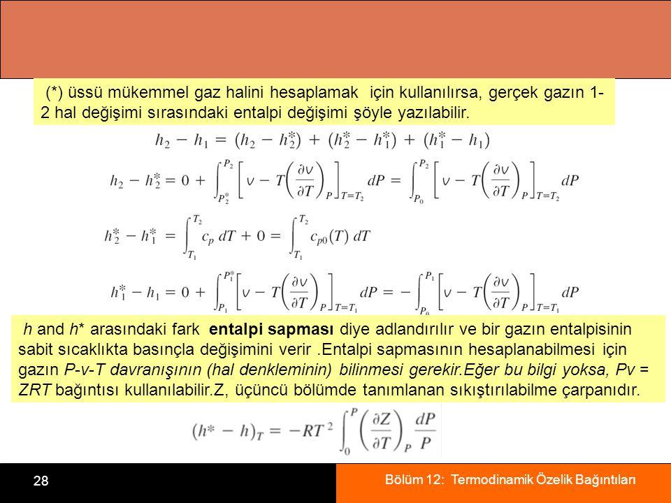 (*) üssü mükemmel gaz halini hesaplamak için kullanılırsa, gerçek gazın 1-2 hal değişimi sırasındaki entalpi değişimi şöyle yazılabilir.