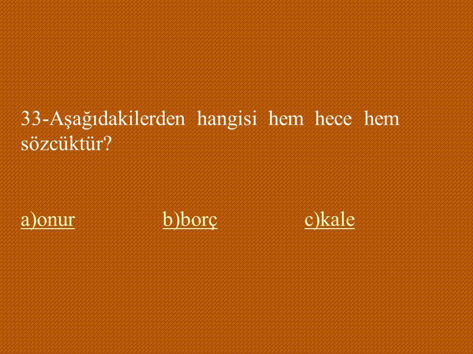33-Aşağıdakilerden hangisi hem hece hem sözcüktür