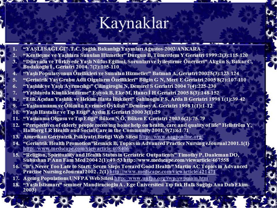 Kaynaklar YAŞLI SAĞLĞI .T.C. Sağlık Bakanlığı Yayınları Ağustos-2002/ANKARA.