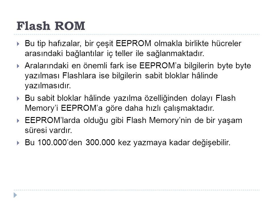 Flash ROM Bu tip hafızalar, bir çeşit EEPROM olmakla birlikte hücreler arasındaki bağlantılar iç teller ile sağlanmaktadır.