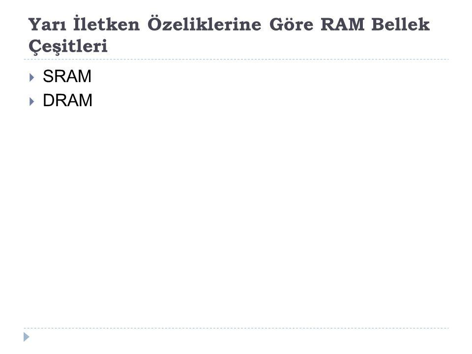 Yarı İletken Özeliklerine Göre RAM Bellek Çeşitleri