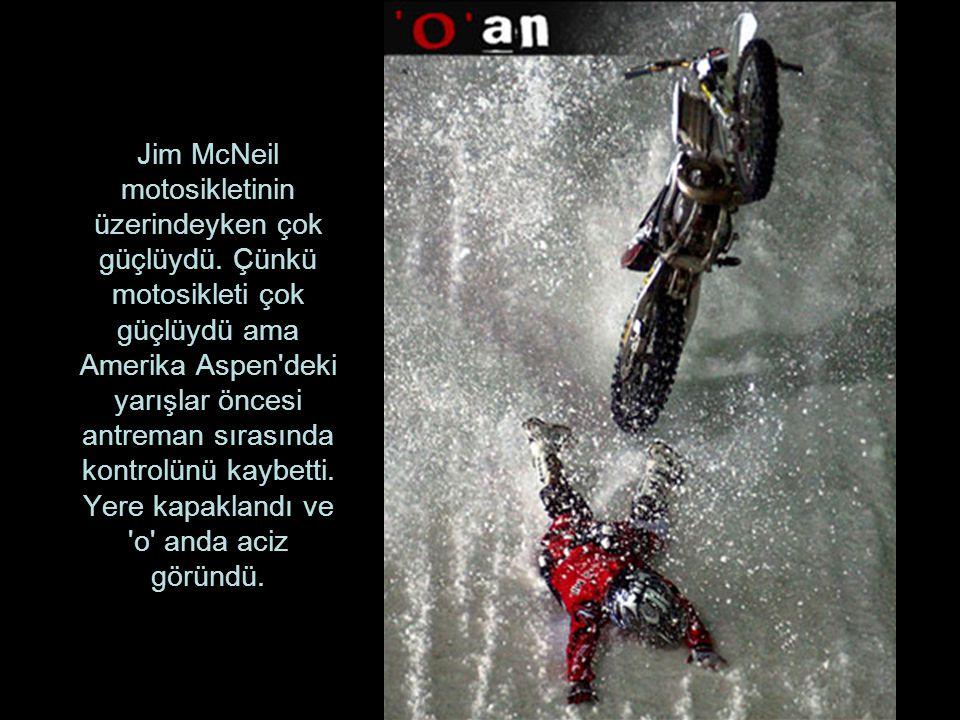 Jim McNeil motosikletinin üzerindeyken çok güçlüydü