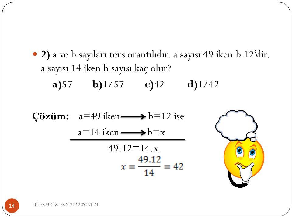 2) a ve b sayıları ters orantılıdır. a sayısı 49 iken b 12'dir