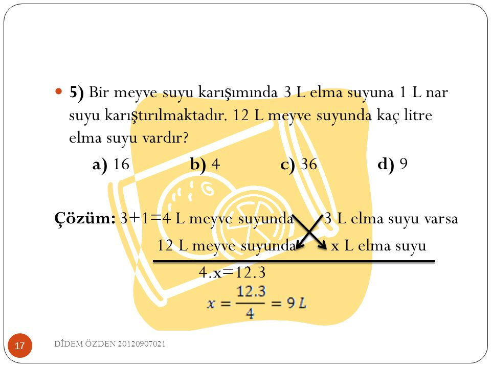 Çözüm: 3+1=4 L meyve suyunda 3 L elma suyu varsa