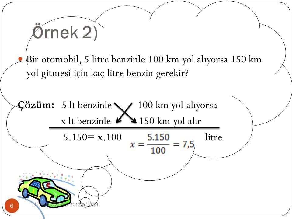 Örnek 2) Bir otomobil, 5 litre benzinle 100 km yol alıyorsa 150 km yol gitmesi için kaç litre benzin gerekir