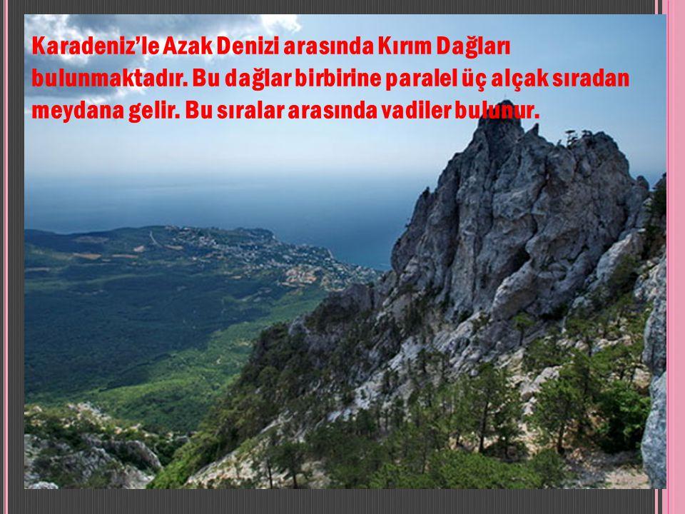 Karadeniz'le Azak Denizi arasında Kırım Dağları bulunmaktadır
