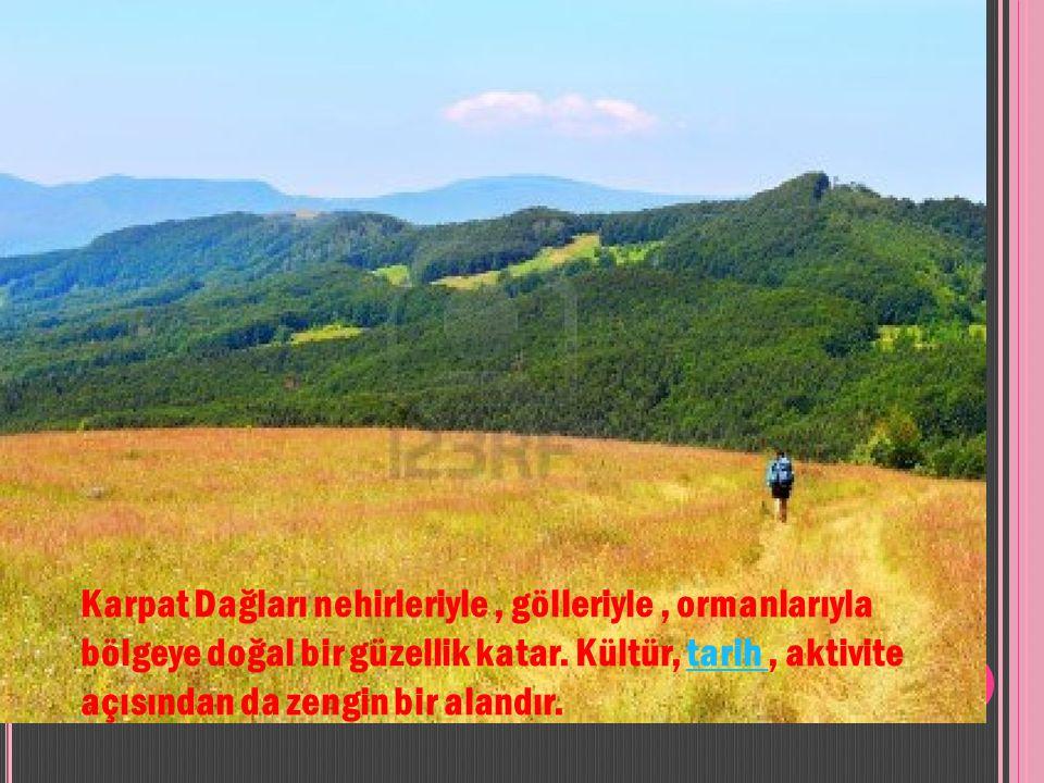 Karpat Dağları nehirleriyle , gölleriyle , ormanlarıyla bölgeye doğal bir güzellik katar.