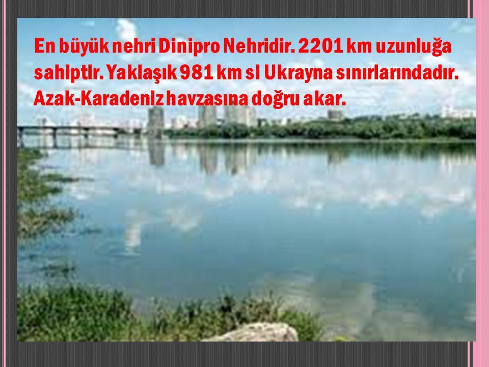 En büyük nehri Dinipro Nehridir. 2201 km uzunluğa sahiptir