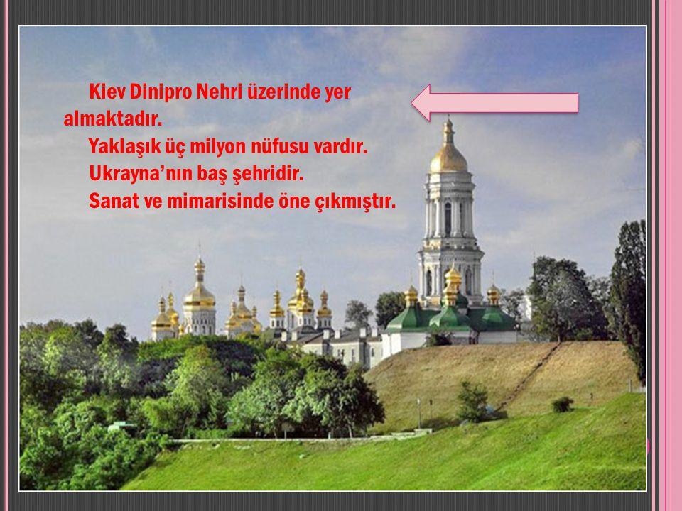 Kiev Dinipro Nehri üzerinde yer almaktadır.