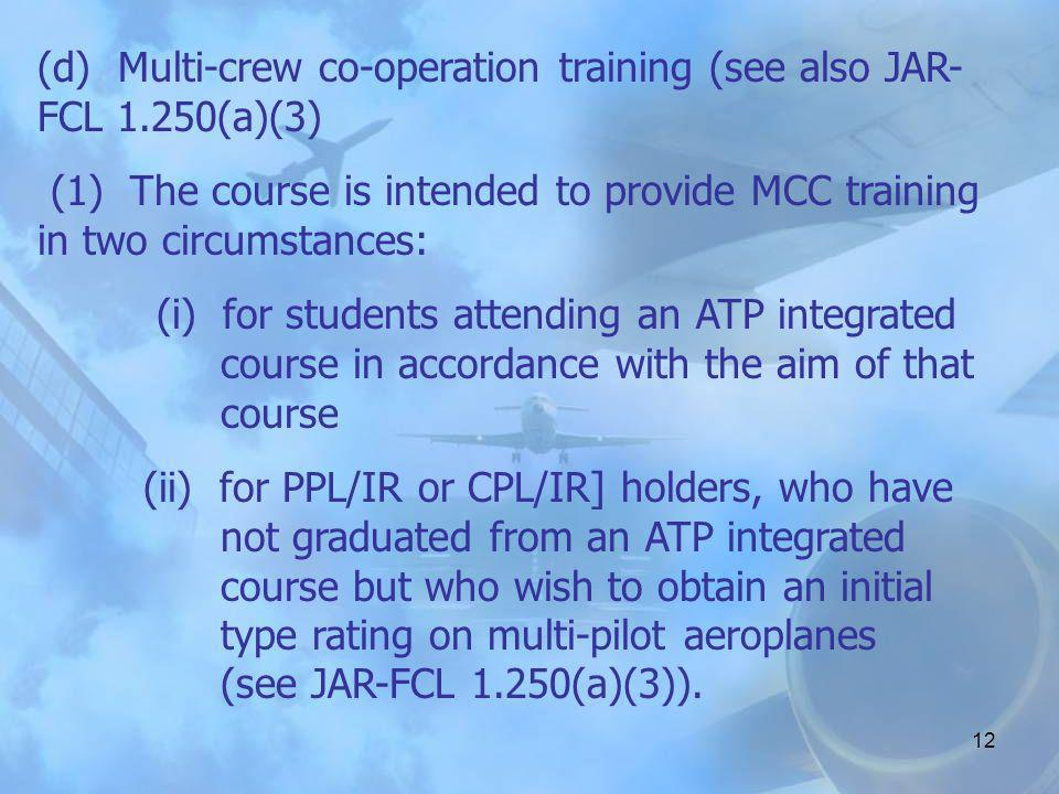 (d) Multi-crew co-operation training (see also JAR-FCL 1.250(a)(3)
