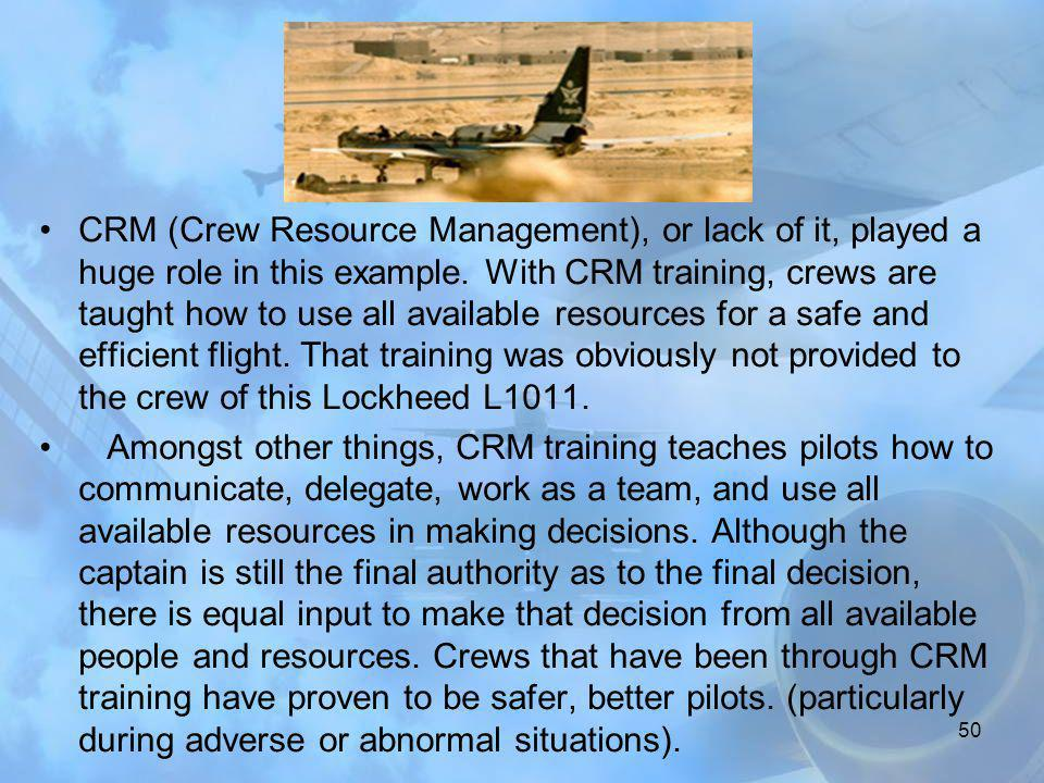 CRM (Crew Resource Management), or lack of it, played a huge role in this example. With CRM training, crews are taught how to use all available resources for a safe and efficient flight. That training was obviously not provided to the crew of this Lockheed L1011.