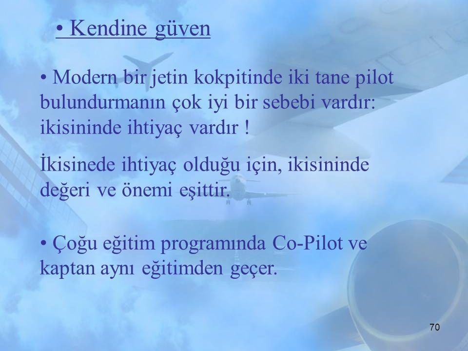 • Kendine güven • Modern bir jetin kokpitinde iki tane pilot bulundurmanın çok iyi bir sebebi vardır: ikisininde ihtiyaç vardır !