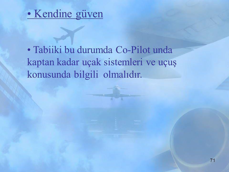 • Kendine güven • Tabiiki bu durumda Co-Pilot unda kaptan kadar uçak sistemleri ve uçuş konusunda bilgili olmalıdır.