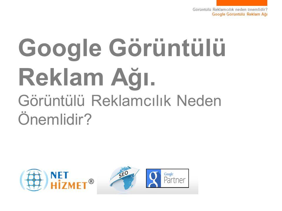 Google Görüntülü Reklam Ağı. Görüntülü Reklamcılık Neden Önemlidir