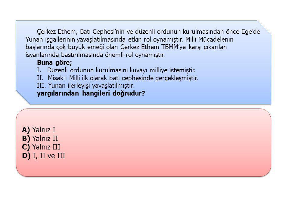 A) Yalnız I B) Yalnız II C) Yalnız III D) I, II ve III