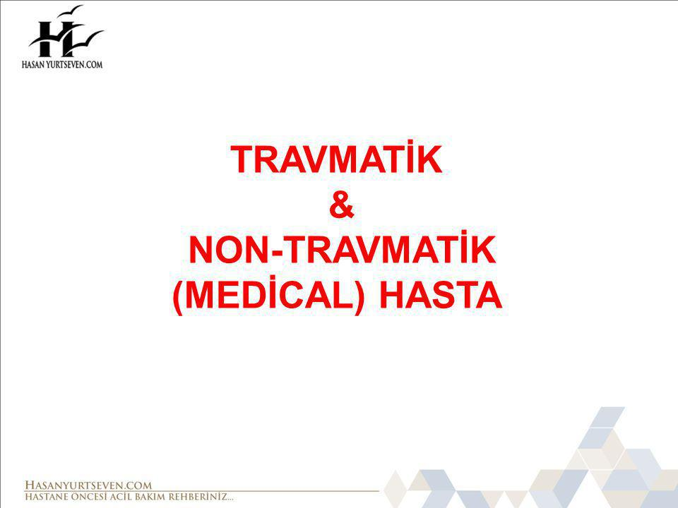NON-TRAVMATİK (MEDİCAL) HASTA