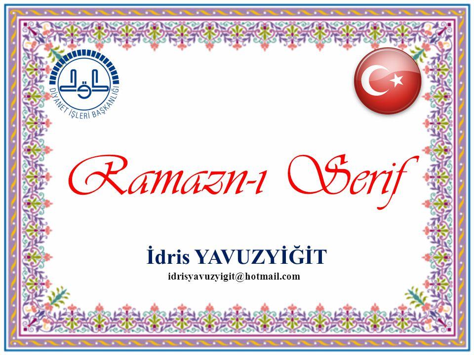 Ramazn-ı Serif İdris YAVUZYİĞİT idrisyavuzyigit@hotmail.com