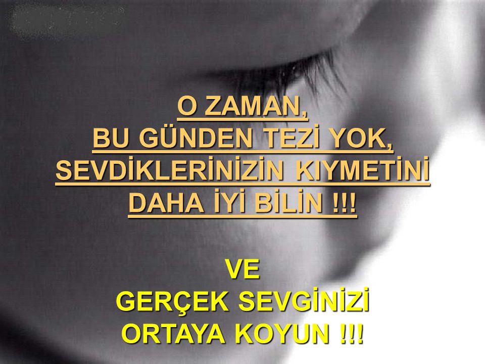 VE GERÇEK SEVGİNİZİ ORTAYA KOYUN !!!